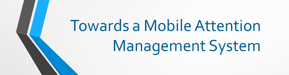 Banner Towards a Mobile Attention Management System